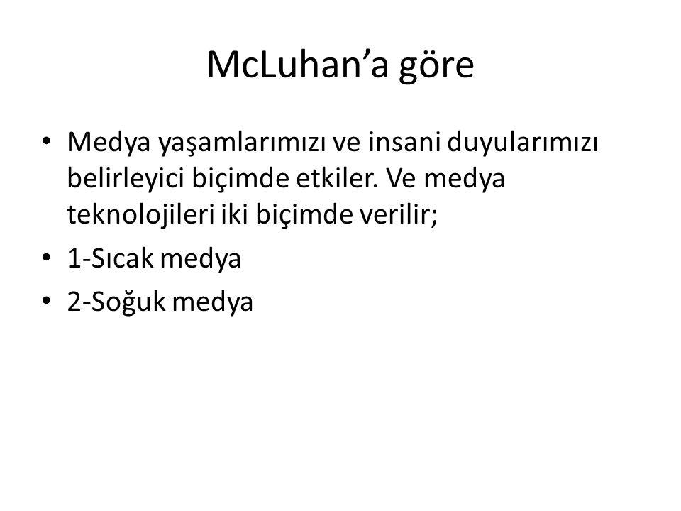 McLuhan'a göre Medya yaşamlarımızı ve insani duyularımızı belirleyici biçimde etkiler. Ve medya teknolojileri iki biçimde verilir;