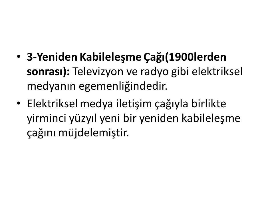 3-Yeniden Kabileleşme Çağı(1900lerden sonrası): Televizyon ve radyo gibi elektriksel medyanın egemenliğindedir.