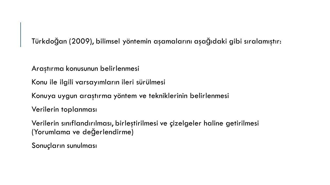 Türkdoğan (2009), bilimsel yöntemin aşamalarını aşağıdaki gibi sıralamıştır: