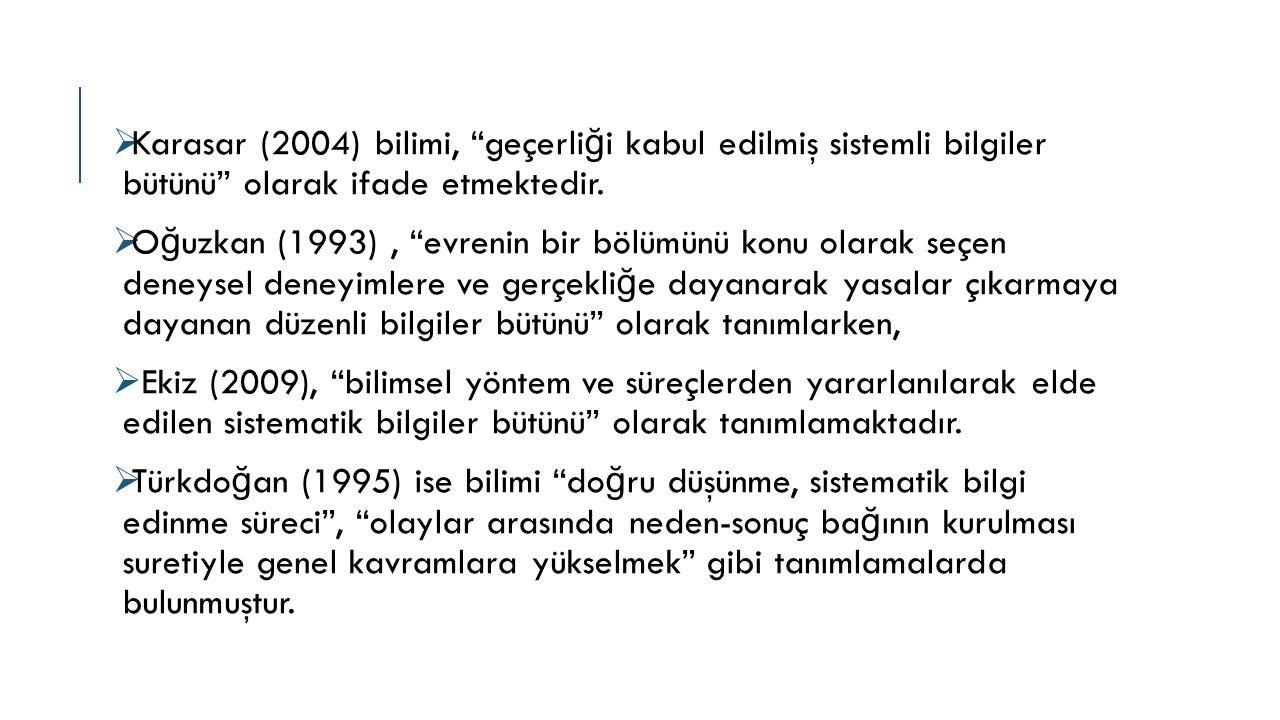 Karasar (2004) bilimi, geçerliği kabul edilmiş sistemli bilgiler bütünü olarak ifade etmektedir.