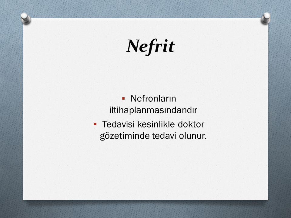 Nefrit Nefronların iltihaplanmasındandır