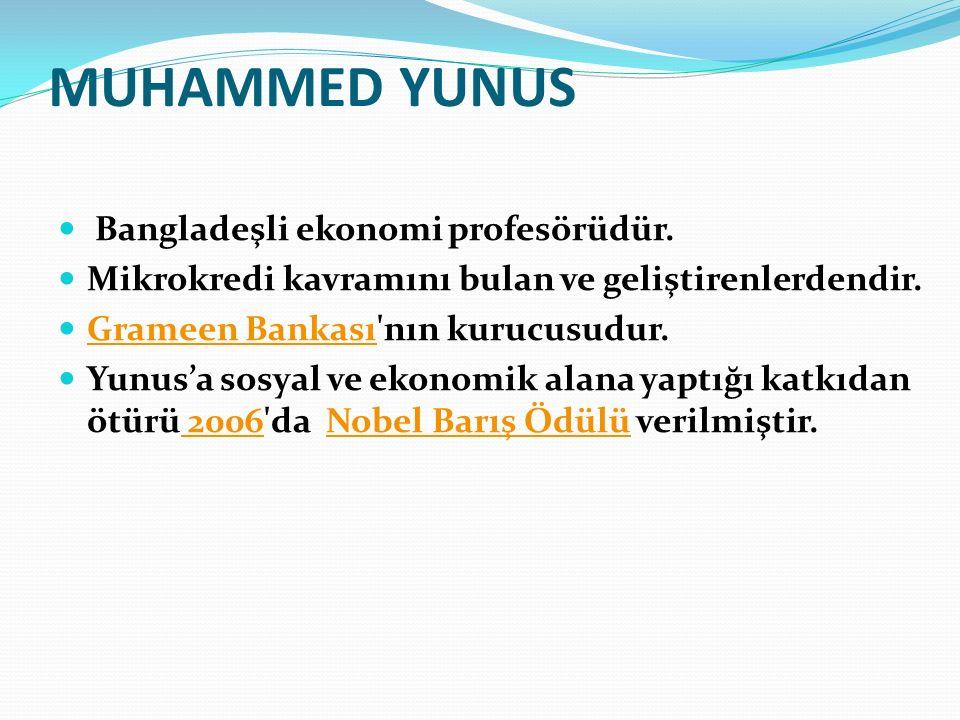 MUHAMMED YUNUS Bangladeşli ekonomi profesörüdür.