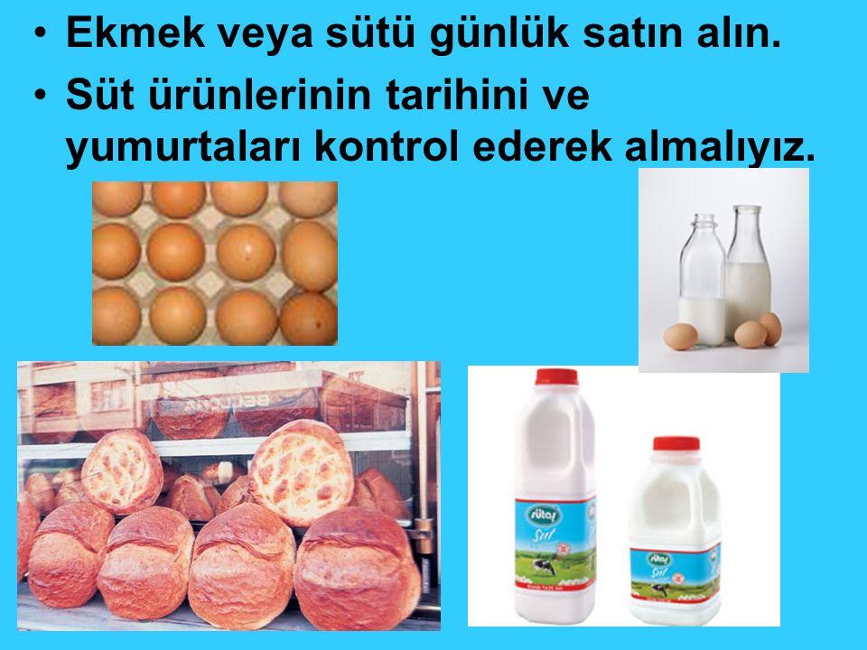 Ekmek veya sütü günlük satın alın.