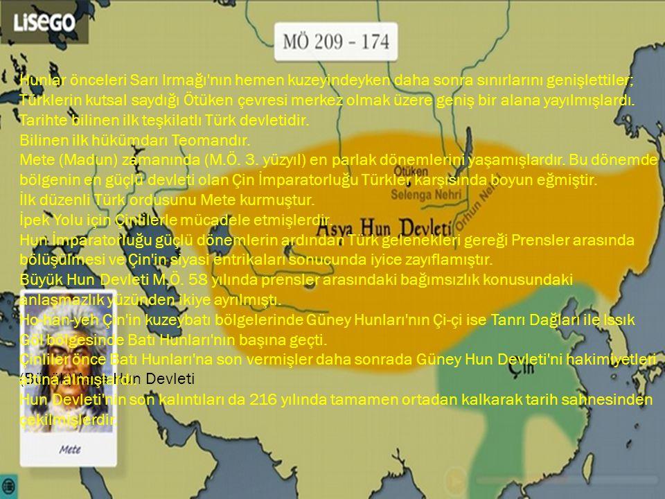 Hunlar önceleri Sarı Irmağı nın hemen kuzeyindeyken daha sonra sınırlarını genişlettiler; Türklerin kutsal saydığı Ötüken çevresi merkez olmak üzere geniş bir alana yayılmışlardı.