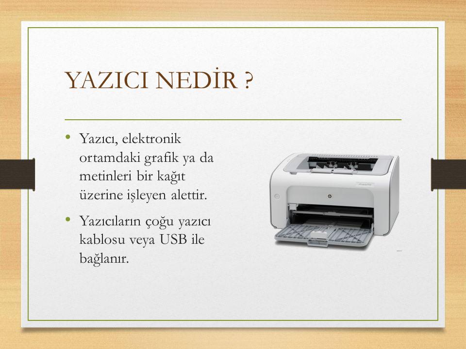 YAZICI NEDİR Yazıcı, elektronik ortamdaki grafik ya da metinleri bir kağıt üzerine işleyen alettir.