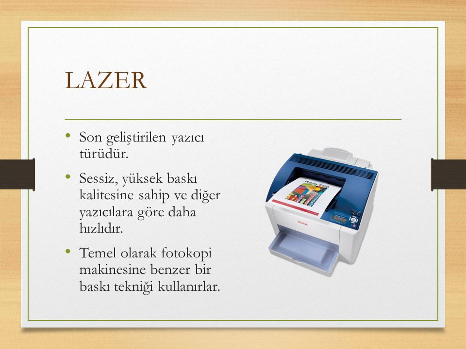LAZER Son geliştirilen yazıcı türüdür.