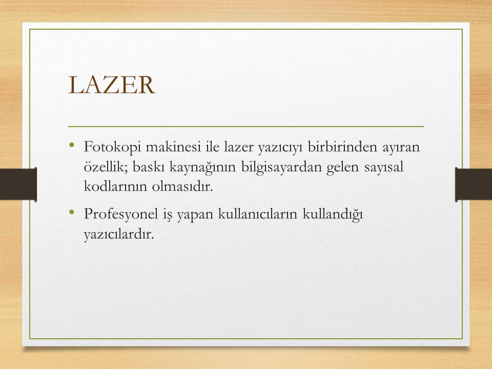 LAZER Fotokopi makinesi ile lazer yazıcıyı birbirinden ayıran özellik; baskı kaynağının bilgisayardan gelen sayısal kodlarının olmasıdır.