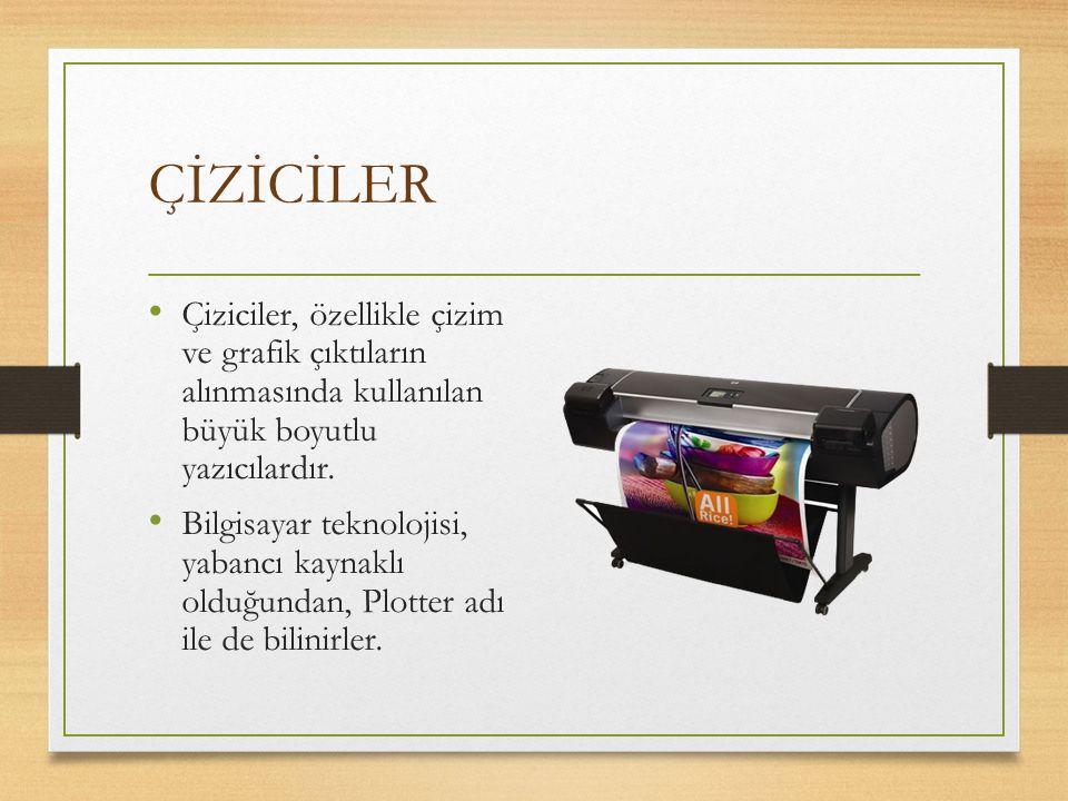 ÇİZİCİLER Çiziciler, özellikle çizim ve grafik çıktıların alınmasında kullanılan büyük boyutlu yazıcılardır.