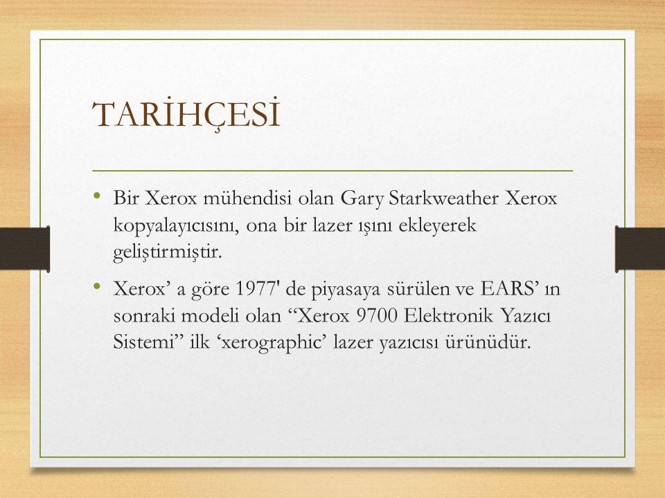 TARİHÇESİ Bir Xerox mühendisi olan Gary Starkweather Xerox kopyalayıcısını, ona bir lazer ışını ekleyerek geliştirmiştir.