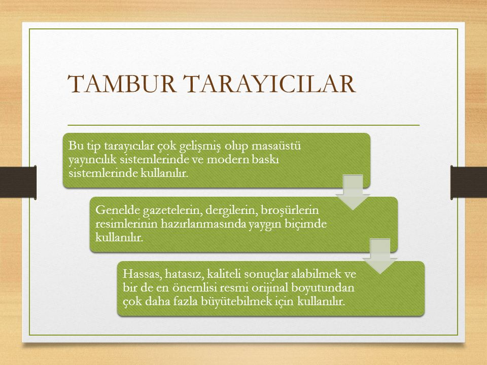 TAMBUR TARAYICILAR Bu tip tarayıcılar çok gelişmiş olup masaüstü yayıncılık sistemlerinde ve modern baskı sistemlerinde kullanılır.