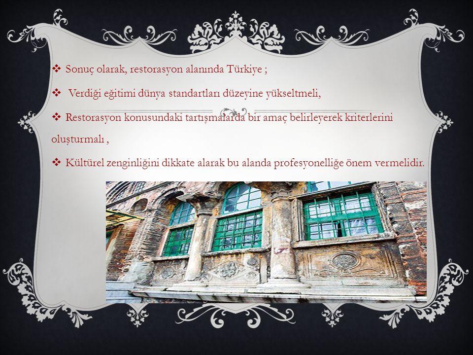 Sonuç olarak, restorasyon alanında Türkiye ;