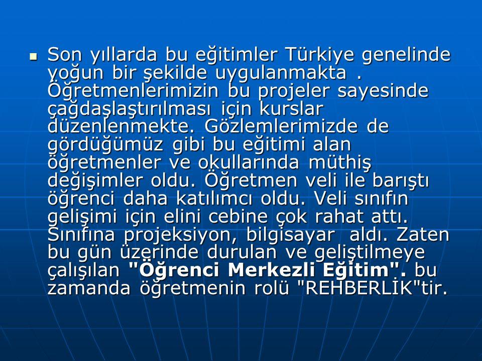 Son yıllarda bu eğitimler Türkiye genelinde yoğun bir şekilde uygulanmakta .