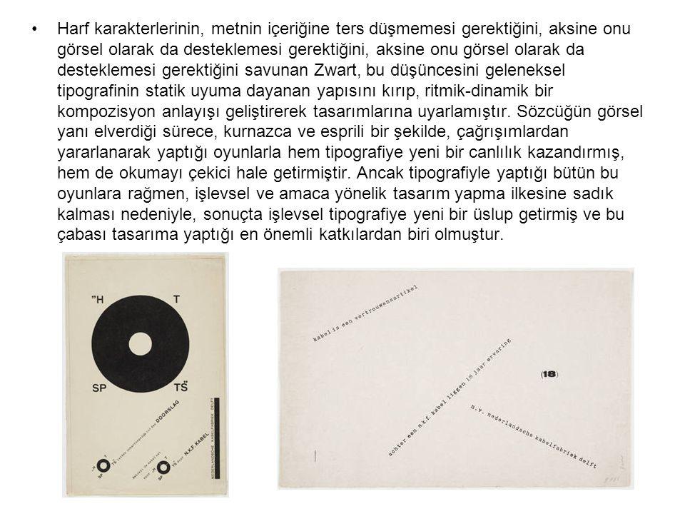 Harf karakterlerinin, metnin içeriğine ters düşmemesi gerektiğini, aksine onu görsel olarak da desteklemesi gerektiğini, aksine onu görsel olarak da desteklemesi gerektiğini savunan Zwart, bu düşüncesini geleneksel tipografinin statik uyuma dayanan yapısını kırıp, ritmik-dinamik bir kompozisyon anlayışı geliştirerek tasarımlarına uyarlamıştır.
