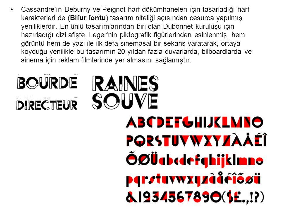 Cassandre'ın Deburny ve Peignot harf dökümhaneleri için tasarladığı harf karakterleri de (Bifur fontu) tasarım niteliği açısından cesurca yapılmış yeniliklerdir.
