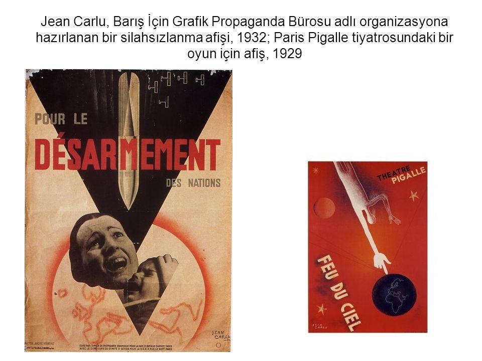 Jean Carlu, Barış İçin Grafik Propaganda Bürosu adlı organizasyona hazırlanan bir silahsızlanma afişi, 1932; Paris Pigalle tiyatrosundaki bir oyun için afiş, 1929