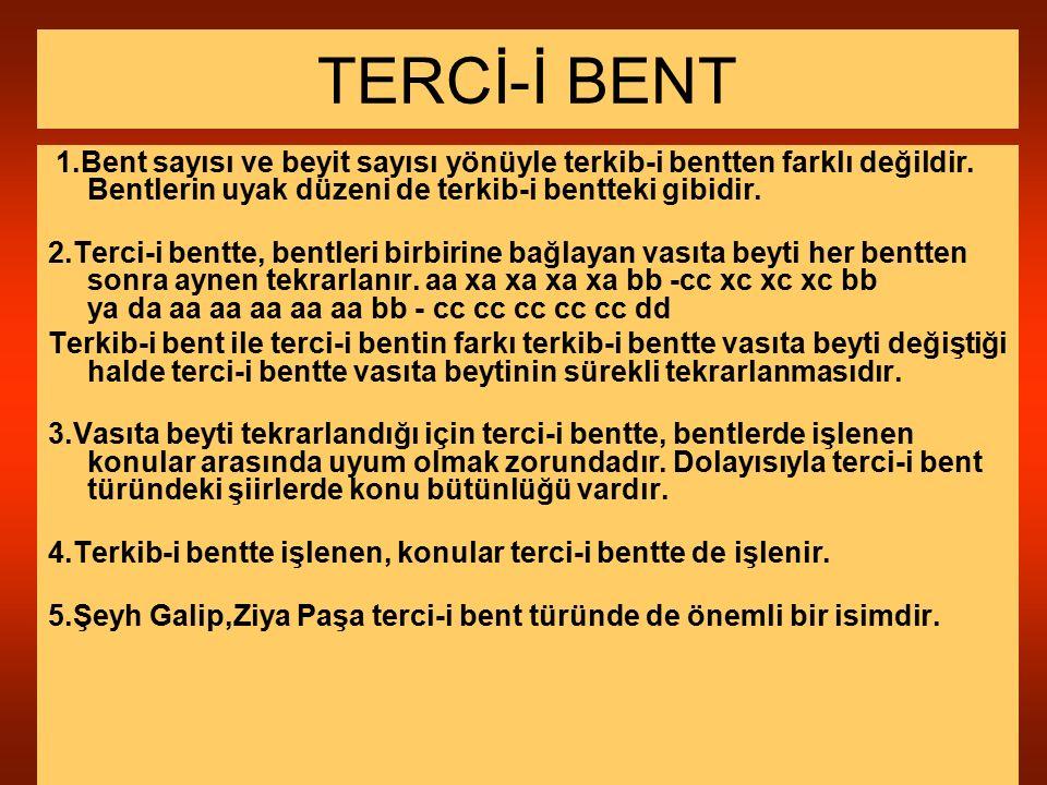 TERCİ-İ BENT 1.Bent sayısı ve beyit sayısı yönüyle terkib-i bentten farklı değildir. Bentlerin uyak düzeni de terkib-i bentteki gibidir.