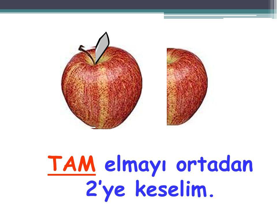 TAM elmayı ortadan 2'ye keselim.