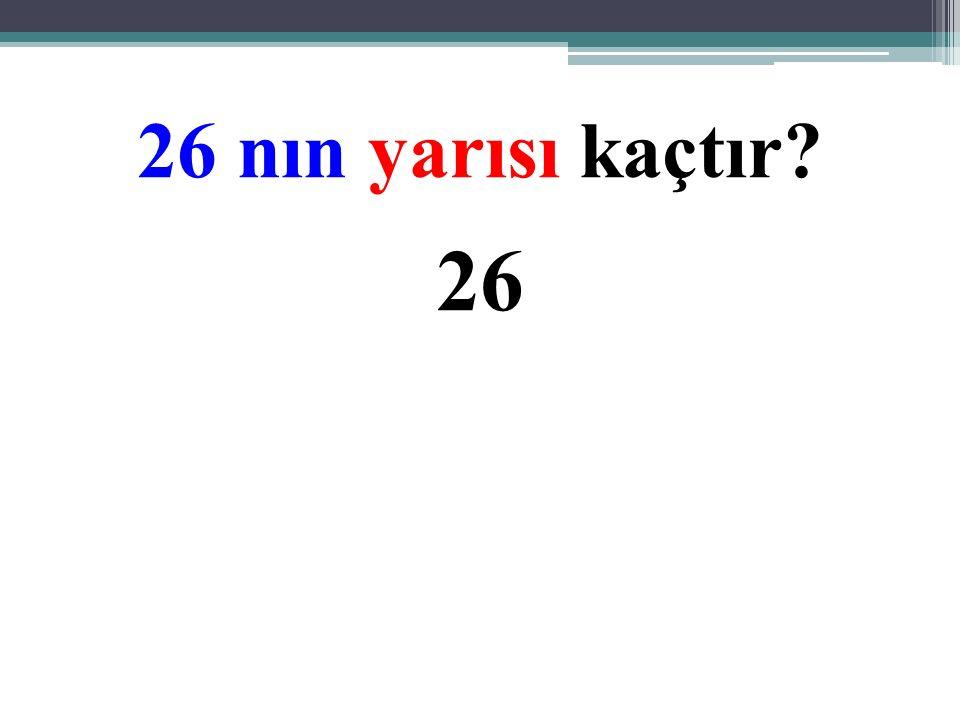 26 nın yarısı kaçtır 26