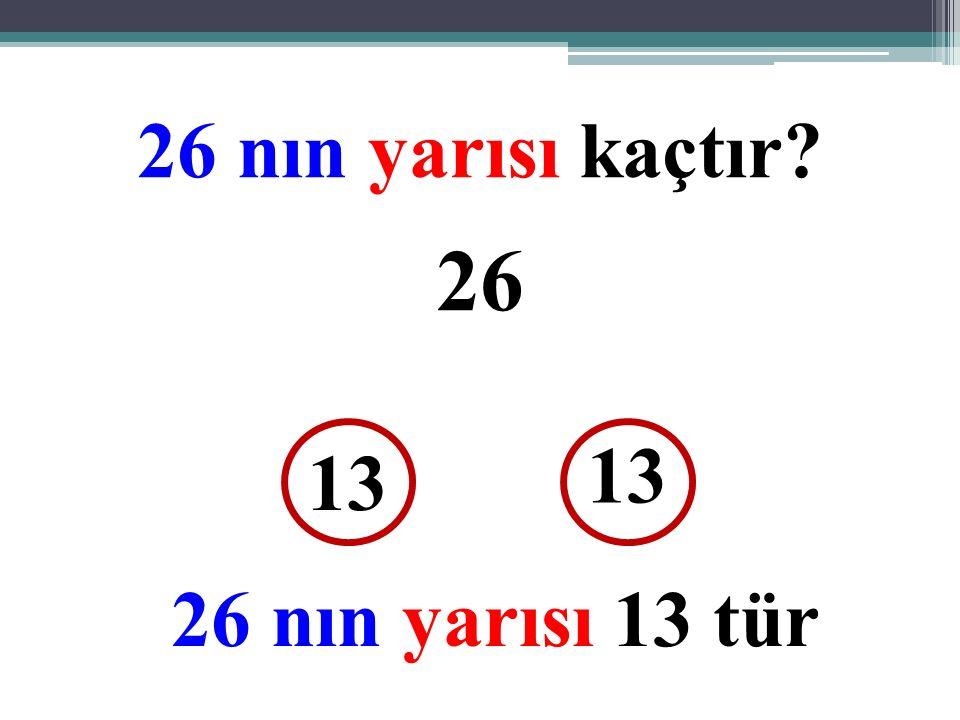 26 nın yarısı kaçtır 26 13 13 26 nın yarısı 13 tür