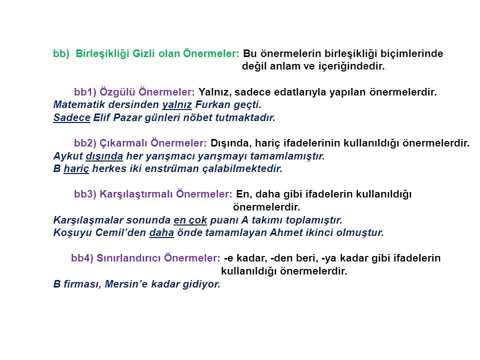 bb) Birleşikliği Gizli olan Önermeler: Bu önermelerin birleşikliği biçimlerinde değil anlam ve içeriğindedir.