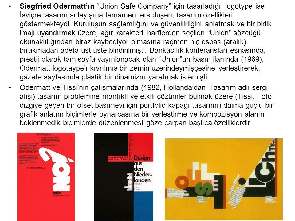 Siegfried Odermatt'ın Union Safe Company için tasarladığı, logotype ise İsviçre tasarım anlayışına tamamen ters düşen, tasarım özellikleri göstermekteydi. Kuruluşun sağlamlığını ve güvenilirliğini anlatmak ve bir birlik imajı uyandırmak üzere, ağır karakterli harflerden seçilen Union sözcüğü okunaklılığından biraz kaybediyor olmasına rağmen hiç espas (aralık) bırakmadan adeta üst üste bindirilmişti. Bankacılık konferansları esnasında, prestij olarak tam sayfa yayınlanacak olan Union un basın ilanında (1969), Odermatt logotaype'ı kıvrılmış bir zemin üzerindeymişçesine yerleştirerek, gazete sayfasında plastik bir dinamizm yaratmak istemişti.