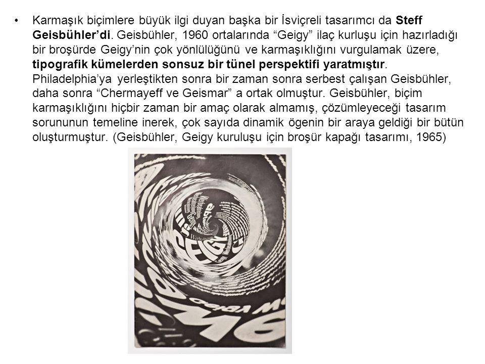 Karmaşık biçimlere büyük ilgi duyan başka bir İsviçreli tasarımcı da Steff Geisbühler'di.