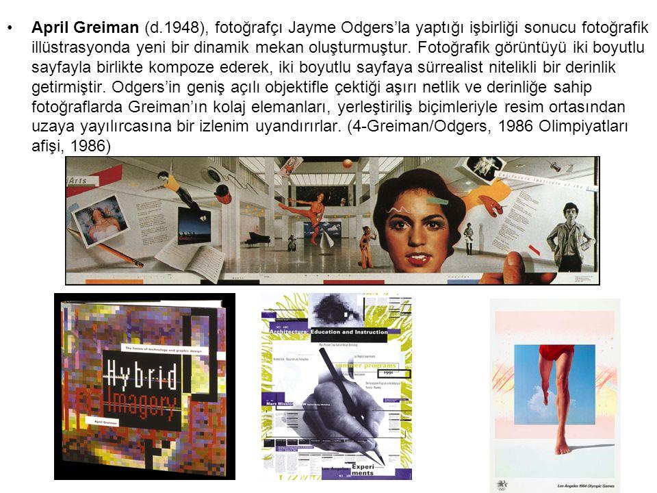 April Greiman (d.1948), fotoğrafçı Jayme Odgers'la yaptığı işbirliği sonucu fotoğrafik illüstrasyonda yeni bir dinamik mekan oluşturmuştur.