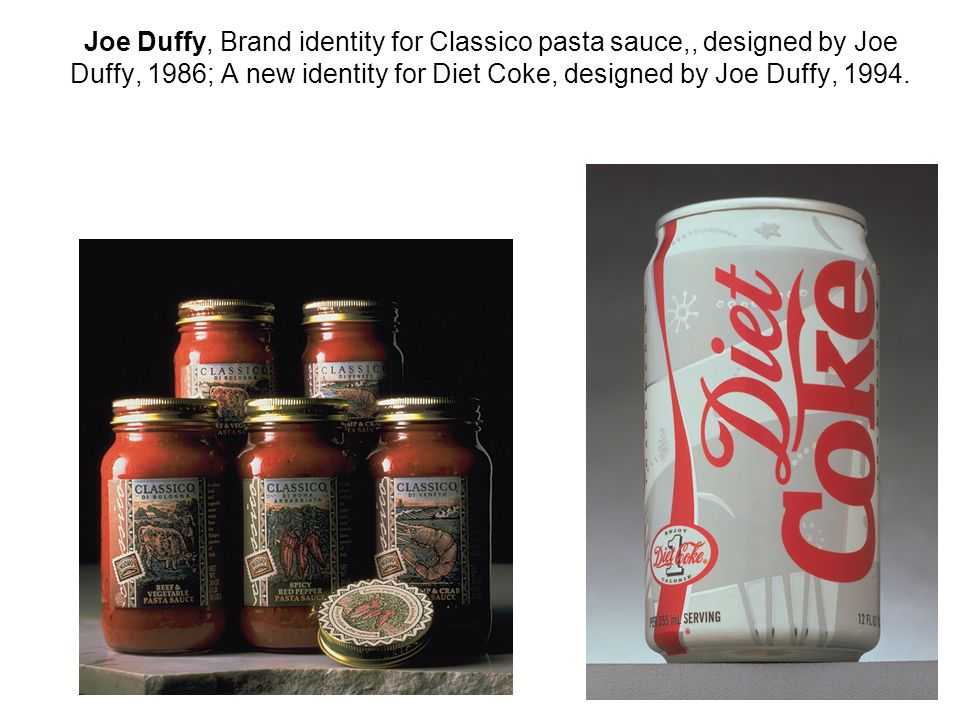 Joe Duffy, Brand identity for Classico pasta sauce,, designed by Joe Duffy, 1986; A new identity for Diet Coke, designed by Joe Duffy, 1994.