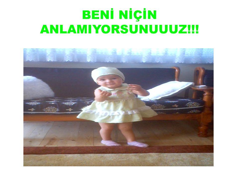 BENİ NİÇİN ANLAMIYORSUNUUUZ!!!