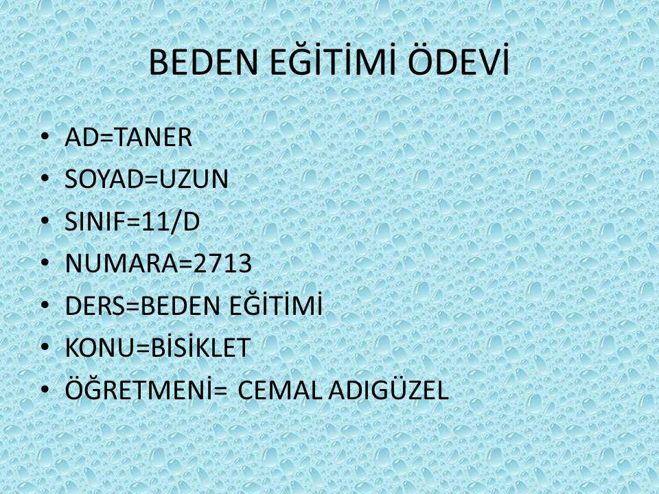 BEDEN EĞİTİMİ ÖDEVİ AD=TANER SOYAD=UZUN SINIF=11/D NUMARA=2713