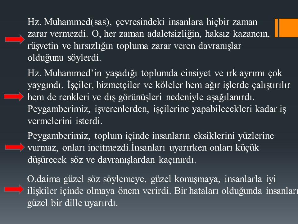 Hz. Muhammed(sas), çevresindeki insanlara hiçbir zaman zarar vermezdi