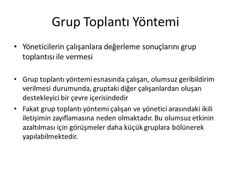 Grup Toplantı Yöntemi Yöneticilerin çalışanlara değerleme sonuçlarını grup toplantısı ile vermesi.