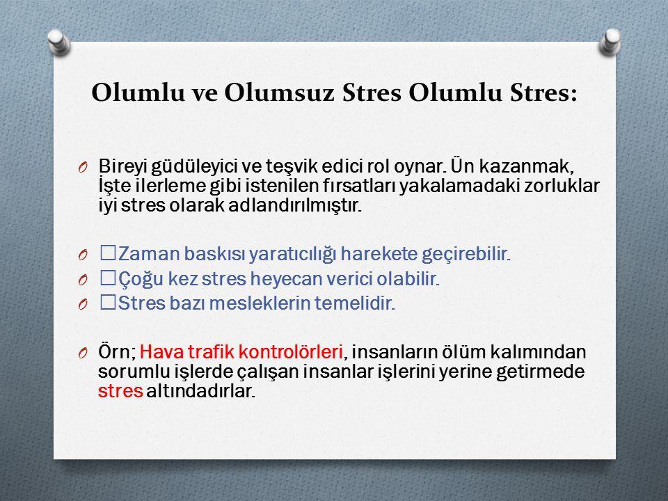 Olumlu ve Olumsuz Stres Olumlu Stres: