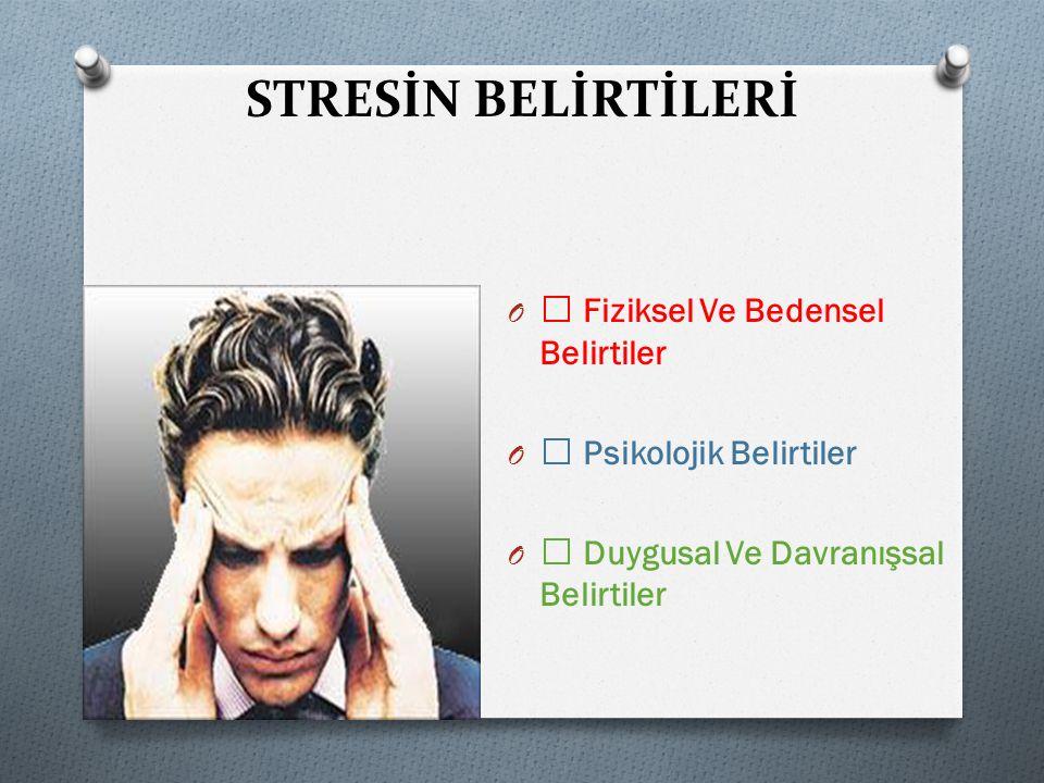 STRESİN BELİRTİLERİ  Fiziksel Ve Bedensel Belirtiler