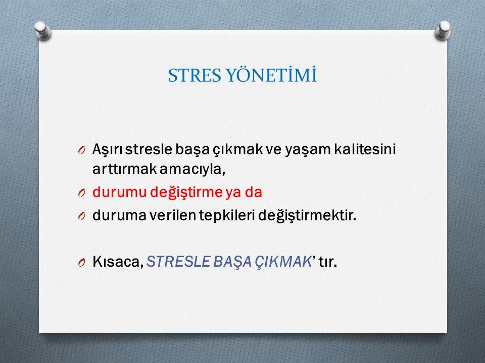 STRES YÖNETİMİ Aşırı stresle başa çıkmak ve yaşam kalitesini arttırmak amacıyla, durumu değiştirme ya da.