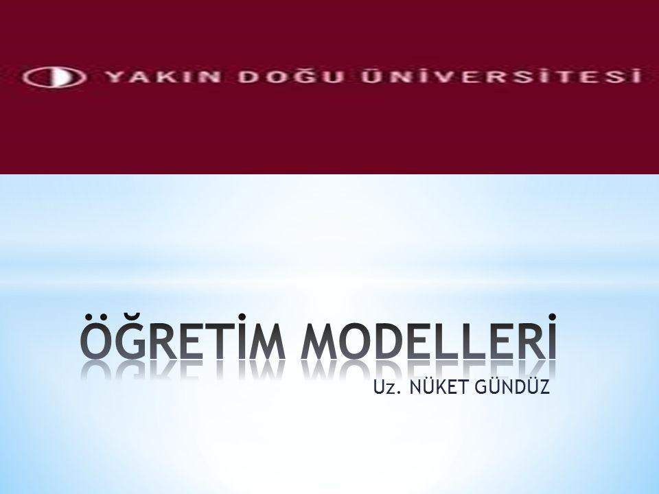 ÖĞRETİM MODELLERİ Uz. NÜKET GÜNDÜZ