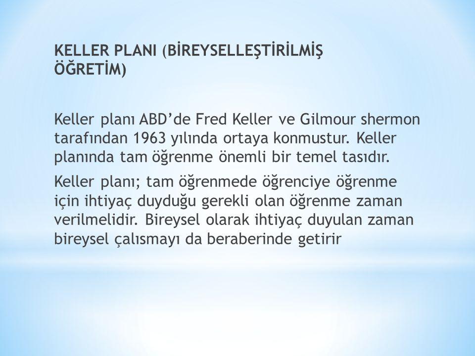 KELLER PLANI (BİREYSELLEŞTİRİLMİŞ ÖĞRETİM) Keller planı ABD'de Fred Keller ve Gilmour shermon tarafından 1963 yılında ortaya konmustur.