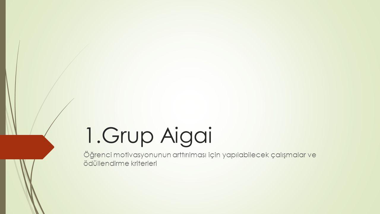 1.Grup Aigai Öğrenci motivasyonunun arttırılması için yapılabilecek çalışmalar ve ödüllendirme kriterleri.
