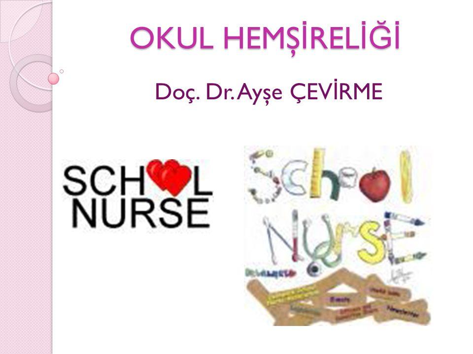 OKUL HEMŞİRELİĞİ Doç. Dr. Ayşe ÇEVİRME