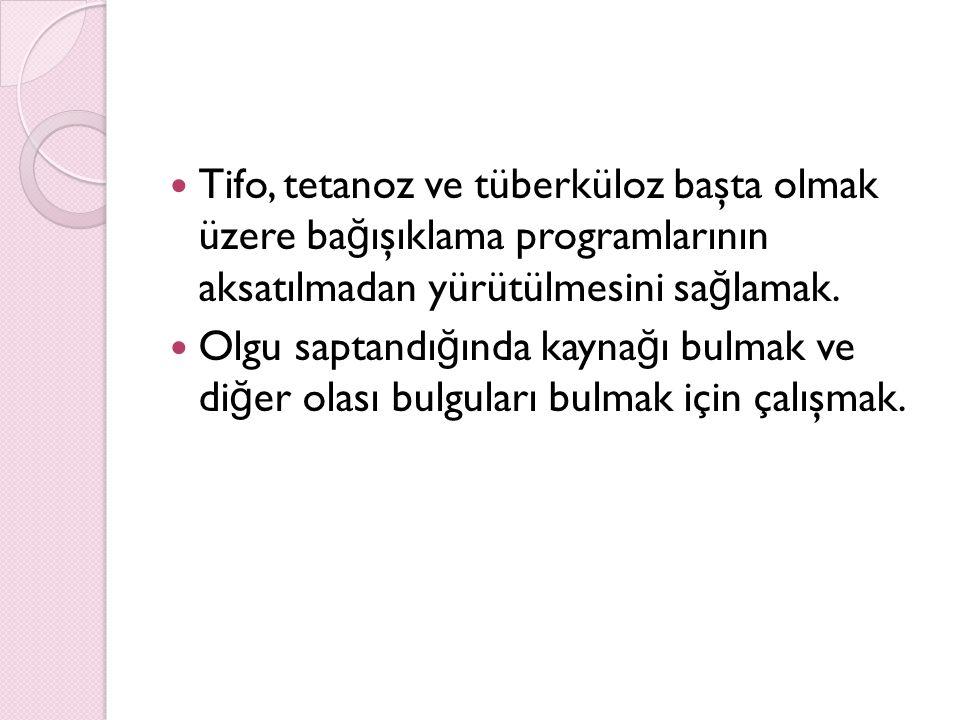 Tifo, tetanoz ve tüberküloz başta olmak üzere bağışıklama programlarının aksatılmadan yürütülmesini sağlamak.