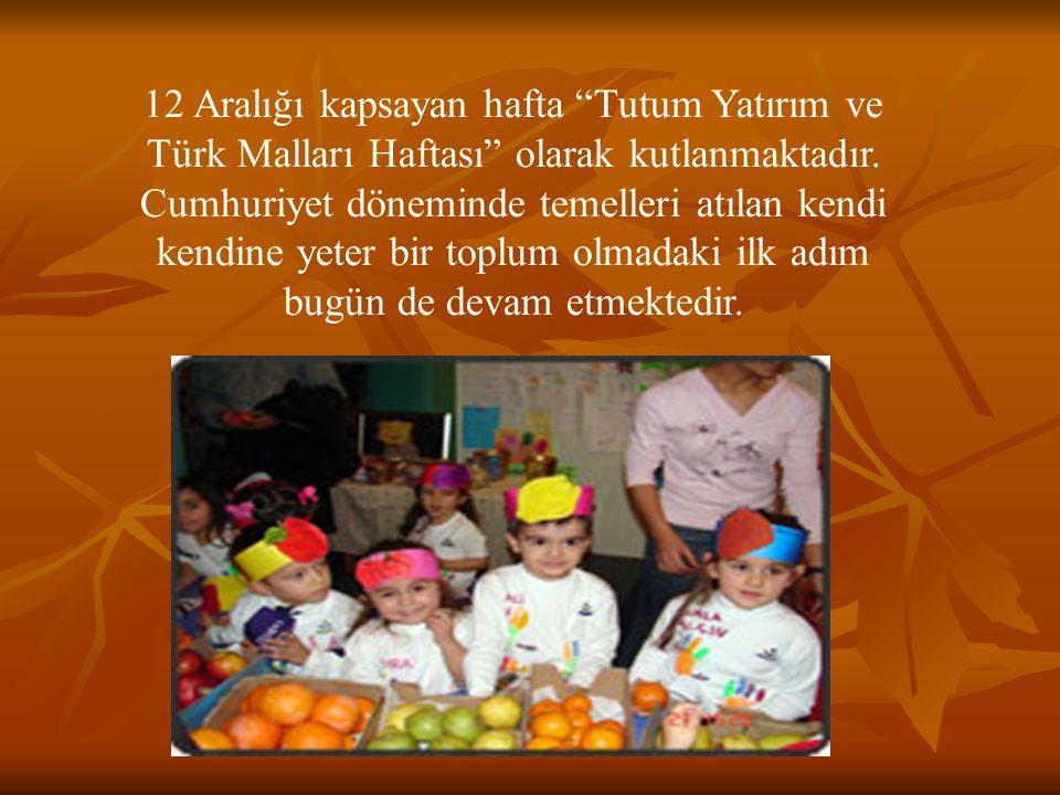 12 Aralığı kapsayan hafta Tutum Yatırım ve Türk Malları Haftası olarak kutlanmaktadır.