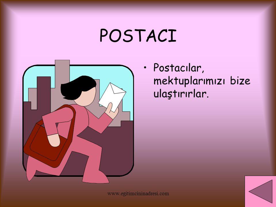 POSTACI Postacılar, mektuplarımızı bize ulaştırırlar.