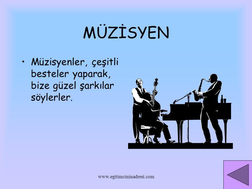MÜZİSYEN Müzisyenler, çeşitli besteler yaparak, bize güzel şarkılar söylerler.
