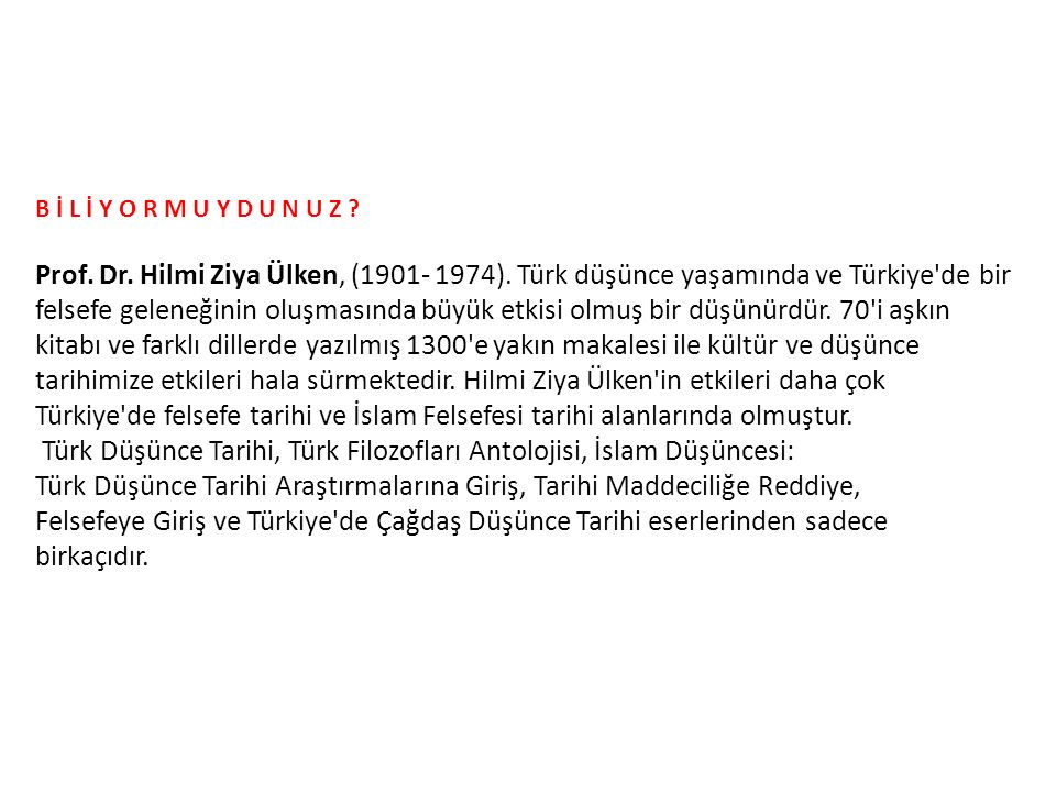 B İ L İ Y O R M U Y D U N U Z . Prof. Dr. Hilmi Ziya Ülken, (1901- 1974).