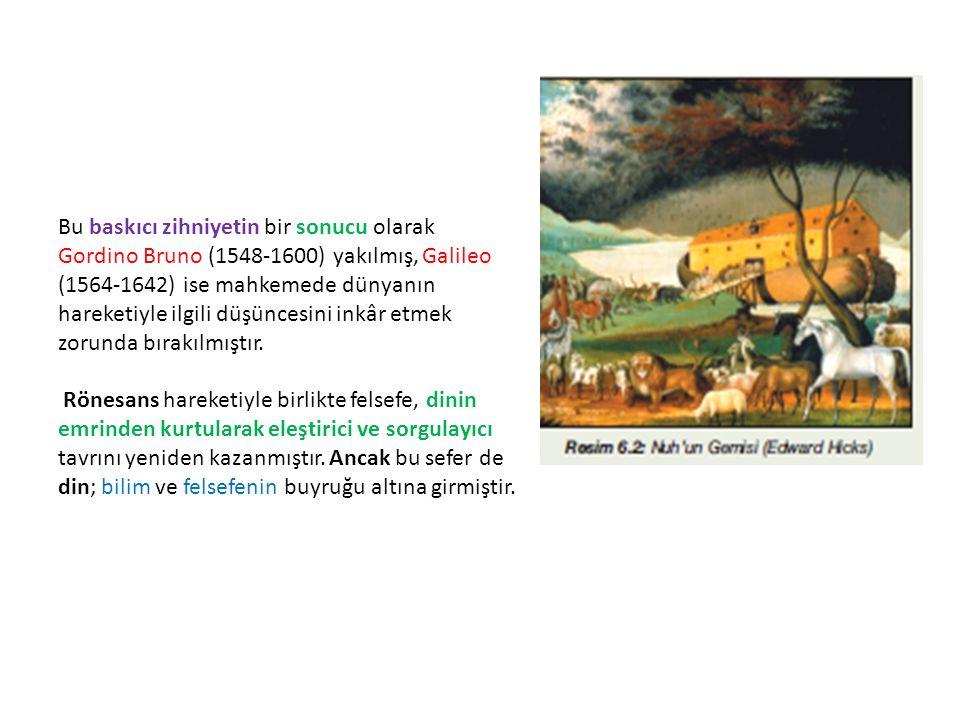Bu baskıcı zihniyetin bir sonucu olarak Gordino Bruno (1548-1600) yakılmış, Galileo (1564-1642) ise mahkemede dünyanın hareketiyle ilgili düşüncesini inkâr etmek zorunda bırakılmıştır.