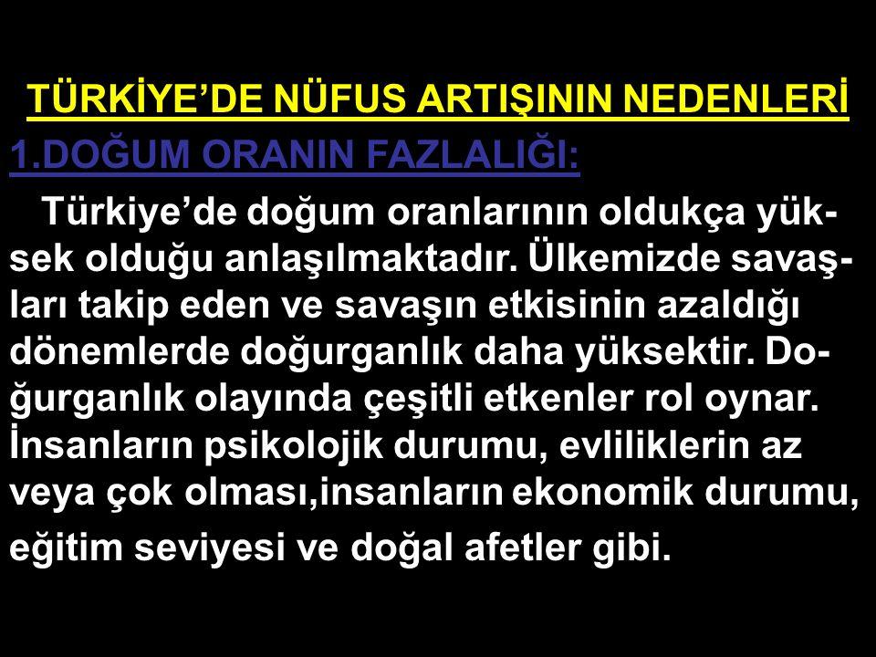 TÜRKİYE'DE NÜFUS ARTIŞININ NEDENLERİ