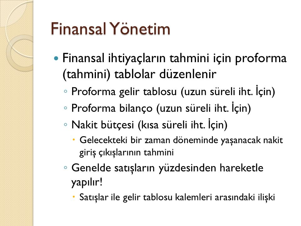 Finansal Yönetim Finansal ihtiyaçların tahmini için proforma (tahmini) tablolar düzenlenir. Proforma gelir tablosu (uzun süreli iht. İçin)