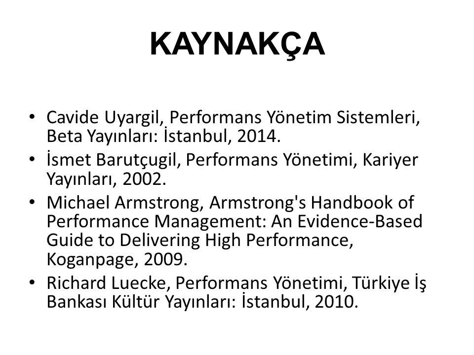 KAYNAKÇA Cavide Uyargil, Performans Yönetim Sistemleri, Beta Yayınları: İstanbul, 2014.