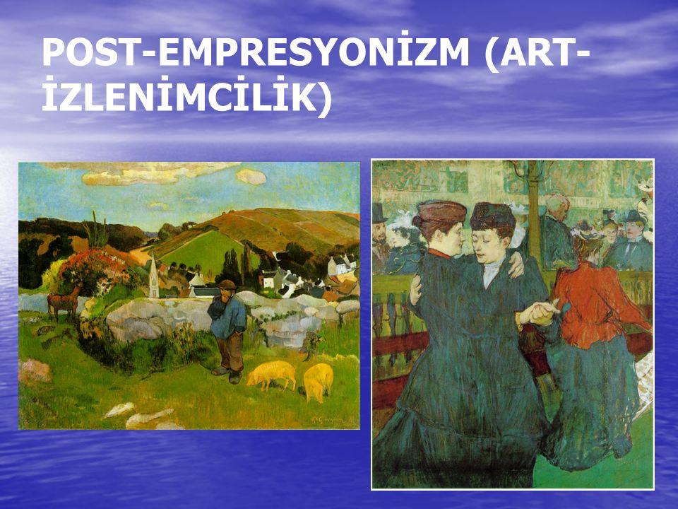 POST-EMPRESYONİZM (ART-İZLENİMCİLİK)