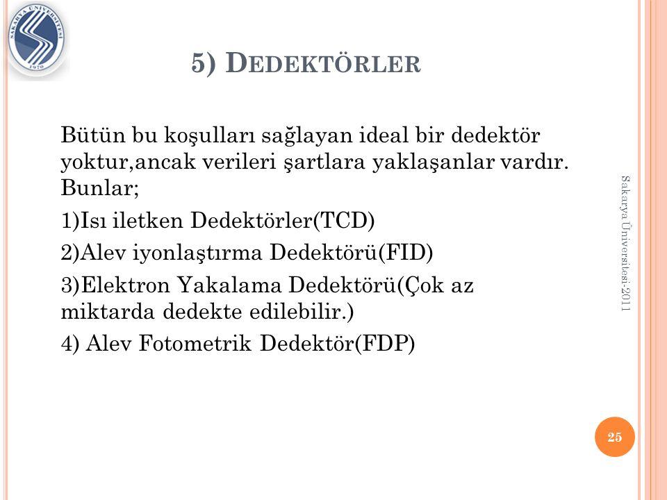 5) Dedektörler Bütün bu koşulları sağlayan ideal bir dedektör yoktur,ancak verileri şartlara yaklaşanlar vardır. Bunlar;